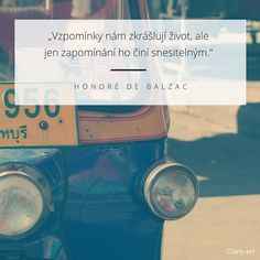 Vzpomínky nám zkrášlují život, ale jen zapomínání ho činí snesitelným. - Honoré De Balzac #vzpomínka #život #zapomínání Honore De Balzac, Motto, Motivation, Words, Funny, Quotes, Life, Beautiful, Quotations