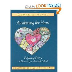 Awakening the Heart: Exploring Poetry in Elementary and Middle School: Georgia Heard, William Varner, Naomi Shihab Nye: 9780325000930: Amazon.com: Books