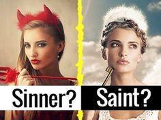 Are You A Sinner Or A Saint? Your halo is on straight and your moral compass is constantly pointed in the right direction! When it comes to making decisions, you let your conscience be your guide and ensure that your actions do not harm others around you. You're a kind soul with a big heart and are quick to help those in need. Keep up the good work! You're making the world a better place.