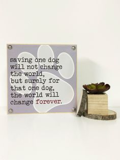 Saving One Dog Will Not Change The World But Surely For That One Dog The World Will Change Forever by lovingLeighYours on Etsy