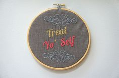 Parks and Recreation 'Treat Yo' Self' embroidery pattern for inspiration. Pattern by Pia Louise