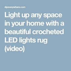 Light up any space in your home with a beautiful crocheted LED lights rug (video)