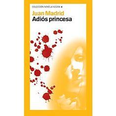 Adiós, princesa / Juan Madrid