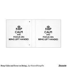 Keep Calm and focus on Being Left Handed Binder