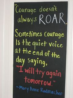 Courage doesn't always roar ...