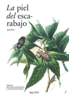 """""""La piel del escarabajo"""" Jorge Rico. Libro de poesías aforismos y otros pensamientos. En algún momento debió de sentirse frágil y convirtió sus alas en córneas impenetrables, en élitros con los que protegerse de un peligro que, no se sabe si real o imaginario, le llevó a renunciar a las bondades de la piel. Pero, ¿es acaso ese peligro todavía algo presente? ¿Podría ahora prescindir de su coraza? En contadas ocasiones se lanza al vacío sacudiendo las alas."""