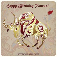 Happy Birthday Taurus!!   Taureans revel in the pleasures of life. They crave the security and comfort of relaxing in the warmth of their home environment... When the sun returns to the point in the sky at which it was when you were born, this is known as your Solar Return. The Astrograph Solar Return report helps you to examine this new perspective on your life, and right now they are ON SALE! Check it out: http://www.astrograph.com/astrology-reports/solar-return.php
