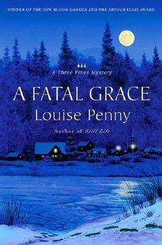 A Fatal Grace (Chief Inspector Armand Gamache, #2) A Three Pines Mystery. Loving this series