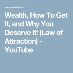 Wealth, How To Get It, and Why You Deserve It! (Law of Attraction) - YouTube