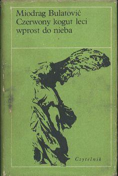 Czerwony kogut leci wprost do nieba, Miodrag Bulatović, Czytelnik, 1979, http://www.antykwariat.nepo.pl/czerwony-kogut-leci-wprost-do-nieba-miodrag-bulatovic-p-13833.html