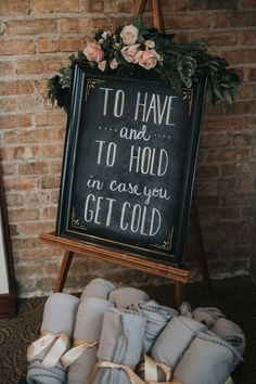 To have and to hold in case you get cold wedding sign / http://www.deerpearlflowers.com/winter-wedding-ideas/