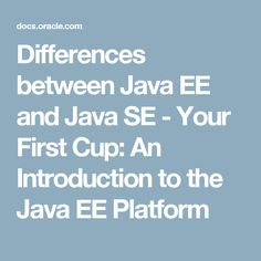 Differences between Java EE and Java SE - Your First Cup: An Introduction to the Java EE Platform