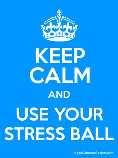 KEEP CALM AND USE YOUR STRESS BALL - Keep Calm and Posters Generator, Maker For Free - KeepCalmAndPosters.com