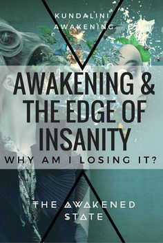 Awakening & The Edge of Insanity: Why Am I losing it? - The Awakened State. One of the most crippling times on the path is when you come to terms with losing your old identity and the death of the old consciousness. However that in-between phase where you're straddling both worlds is the turning point on the path.
