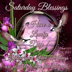 Saturday Blessings Have A Lovely Day
