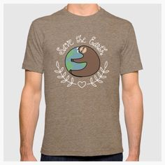 Save the Earth Sloth Tshirt by Slothgirlart Click on the pic to find links to where it on Redbubble, Society6, and more!
