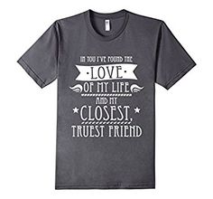Amazon.com: In You I've Found The Love Of My Life Marriage T Shirt: Clothing
