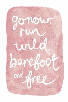 Go now, run wild barefoot and free // boho Bohemia bohemian gypsy hippie adventure explore wanderlust quote Boho Gypsy, Boho Hippie, Gypsy Soul, Bohemian Soul, Words Quotes, Wise Words, Me Quotes, Motivational Quotes, Inspirational Quotes