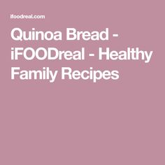 Quinoa Bread - iFOODreal - Healthy Family Recipes