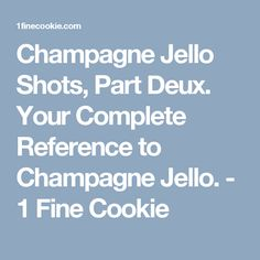 Champagne Jello Shots, Part Deux. Your Complete Reference to Champagne Jello. - 1 Fine Cookie