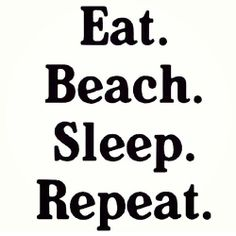 eat. beach. sleep. repeat