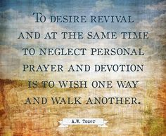 A W Tozer: to desire revival and at the same time neglect