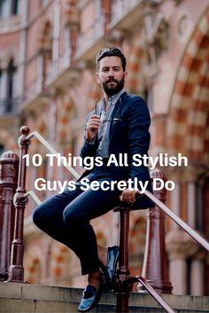 10 things all stylish guys secretly do. #mens #fashion #style
