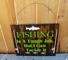A personal favorite from my Etsy shop https://www.etsy.com/listing/386033220/fishing-is-a-tough-job-but-i-can-tackle