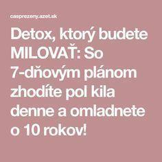 Detox, ktorý budete MILOVAŤ: So 7-dňovým plánom zhodíte pol kila denne a omladnete o 10 rokov! Beauty Detox, Good Advice, How To Plan, Drinks, Health, Anna, Skinny, Fitness, Drinking