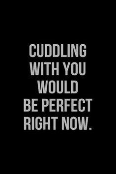 Faire des câlins avec toi serait parfait maintenant
