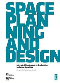 Space, planning, and design : integrated planning and design solutions for future megacities / Elke Pahl-Weber, Frank Schwartze (editors).-- Berlín : Jovis, 2014.