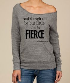 And Though she be but little she is FIERCE design on by BijouBuys, $40.00