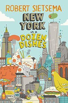 New York in a Dozen Dishes by Robert Sietsema.