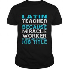 LATIN TEACHER Because FREAKIN Miracle Worker Isn't An Official Job Title T Shirts, Hoodies, Sweatshirts. GET ONE ==> https://www.sunfrog.com/LifeStyle/LATIN-TEACHER--FREAKIN-Black-Guys.html?41382