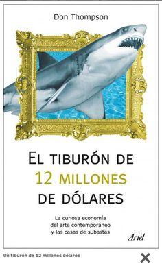 El Tiburón de 12 millones de dólares : la curiosa economía del arte contemporáneo y las casas de subastas / Don Thompson ; traducción de Blanca Ribera