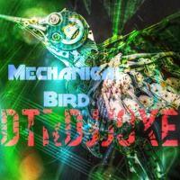 Mechanical Bird DTRDJJOXΞ (Clip) by ★DTRDJJOXΞ☆ on SoundCloud