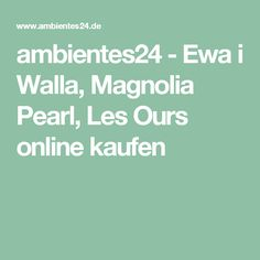 ambientes24 - Ewa i Walla, Magnolia Pearl, Les Ours online kaufen