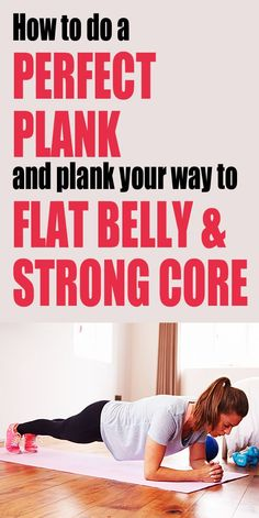 How to do a perfect plank & plank your way to a FLAT BELLY and STRONG CORE.