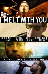 I Melt with You (2011) R When four 40-something college friends meet up for their annual reunion, things start to spiral out of control, and a pact they made as young men is revisited.