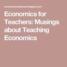 Economics for Teachers: Musings about Teaching Economics