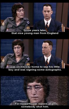 forest gump, john lennon... great minds the world will never know enough about