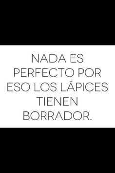 Quote in Spanish: Nothing is perfect... That's why pencils have eraser!! #spanish