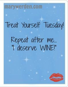 Happy National Drink Wine Day! Treat Yourself Tuesday  www.marywerden.com
