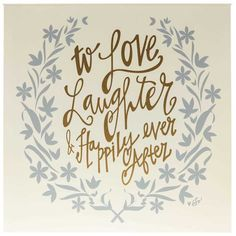 To Love Laughter & Happily Ever After MDF Block