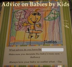 Your child's teacher or a special family member is having a baby, get the kids to write their own advice. From how to change diapers - how to get it to stop crying. Fun stuff!