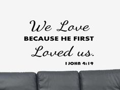 We Love.. Bible Verse Quote I John 4:19 Vinyl Wall Art Decal Sticker. $18.99, via Etsy.