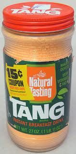 TANG.  Loved this in my childhood!! Actually it didn't taste that good but w e thought it was cool. Drink of the astronauts.