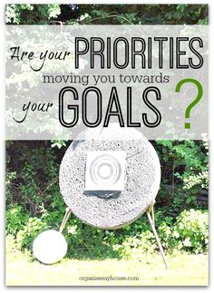 Are your priorities in line with your goals? Maybe it's time to change them so they are....