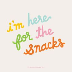 i'm here for the snacks / by the uncommon place