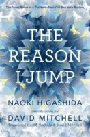 The Reason I Jump: The Inner Voice of a Thirteen-Year-Old Boy with Autism - Naoki Higashida
